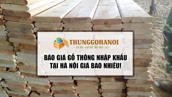 Giá gỗ thông nhập khẩu Hà Nội giá bao nhiêu!